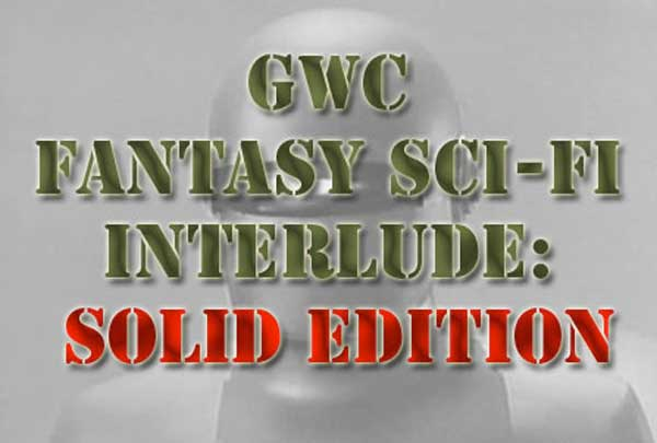 GWC Fantasy Sci-fi Interlude: Solid Edition